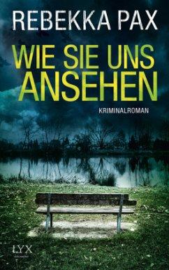 Wie sie uns ansehen / Cornelia Arents Bd.3 - Pax, Rebekka