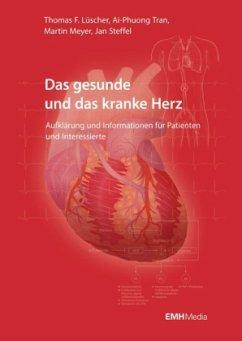 Das gesunde und das kranke Herz - Lüscher, Thomas F.; Meyer, Martin; Steffel, Jan; Tran, Ai-Phuong