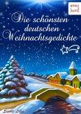 Die schönsten deutschen Weihnachtsgedichte - Zum Lesen, Träumen und Aufsagen unter dem Weihnachtsbaum - Unvergessliche deutsche Gedichte über Advent & Weihnachten (Illustrierte Ausgabe) (eBook, ePUB)
