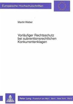 Vorläufiger Rechtsschutz bei subventionsrechtlichen Konkurrentenklagen - Weber, Martin