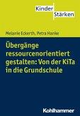Übergänge ressourcenorientiert gestalten: Von der KiTa in die Grundschule (eBook, ePUB)