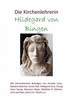 Die Kirchenlehrerin Hildegard von Bingen (eBook, ePUB) - Chung, Hyun Kyung; Esser, Annette; Keul, Hildegund; Newman, Barbara; Roll, Susan