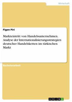 Markteintritt von Handelsunternehmen. Analyse der Internationalisierungsstrategien deutscher Handelsketten im türkischen Markt (eBook, PDF)