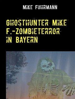 Ghosthunter Mike F.-Zombieterror in Bayern (eBook, ePUB)