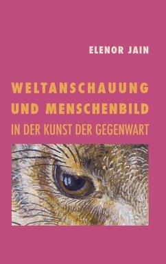 Weltanschauung und Menschenbild in der Kunst der Gegenwart (eBook, ePUB)