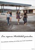 Ein eigenes Modelabel gründen (eBook, ePUB)