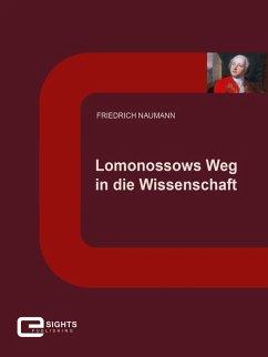 Lomonossows Weg in die Wissenschaft (eBook, ePUB) - Naumann, Friedrich