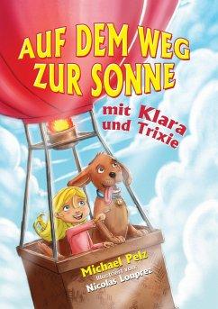 Auf dem Weg zur Sonne mit Klara und Trixie - Pelz, Michael