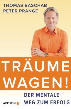 Träume wagen! (eBook, ePUB) - Baschab, Thomas; Prange, Peter