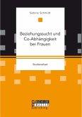 Beziehungssucht und Co-Abhängigkeit bei Frauen (eBook, PDF)