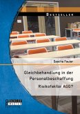 Gleichbehandlung in der Personalbeschaffung: Risikofaktor AGG? (eBook, PDF)