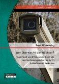Wer überwacht die Wächter? Möglichkeit und Effizienz der Kontrolle des Verfassungsschutzes durch Judikative und Exekutive (eBook, PDF)