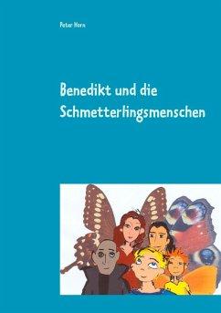 Benedikt und die Schmetterlingsmenschen (eBook, ePUB) - Horn, Peter