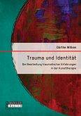 Trauma und Identität: Die Bearbeitung traumatischer Erfahrungen in der Kunsttherapie (eBook, PDF)