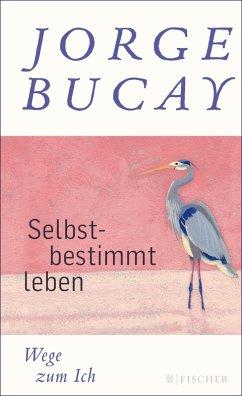 Selbstbestimmt leben (eBook, ePUB) - Bucay, Jorge