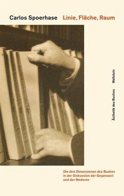 Linie, Fläche, Raum: Die drei Dimensionen des Buches in der Diskussion der Gegenwart und der Moderne (Valéry, Benjamin, Moholy-Nagy) - Spoerhase, Carlos