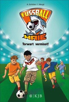 Torwart vermisst! / Fußball-Haie Bd.7 (eBook, ePUB) - Margil, Irene; Schlüter, Andreas