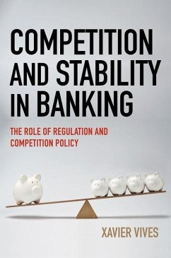 Competition and Stability in Banking: The Role of Regulation and Competition Policy - Vives, Xavier