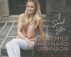 I Said Yes: My Story of Heartbreak, Redemption, and True Love - Johnson, Emily Maynard