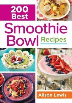 200 Best Smoothie Bowl Recipes - Lewis, Alison