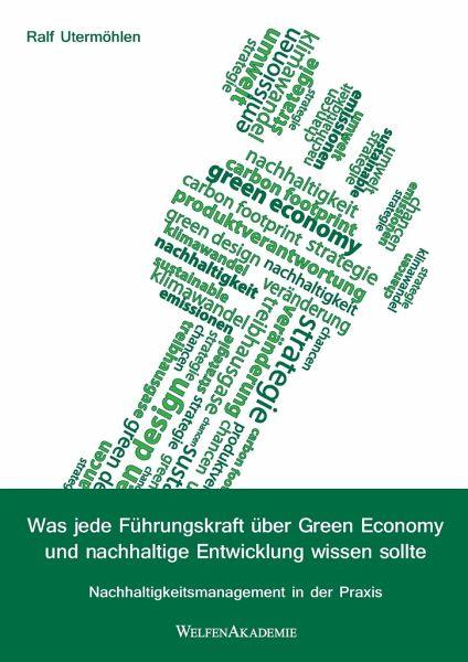 Was jede Führungskraft über Green Economy und nachhaltige Entwicklung wissen sollte - Utermöhlen, Ralf