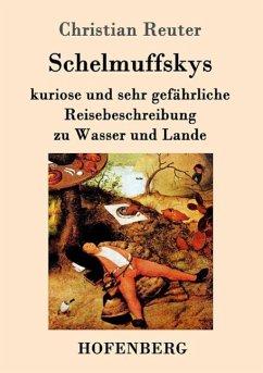 Schelmuffskys kuriose und sehr gefährliche Reisebeschreibung zu Wasser und Lande - Reuter, Christian