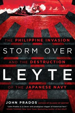 Storm Over Leyte: The Philippine Invasion and the Destruction of the Japanese Navy - Prados, John