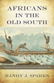 Africans in the Old South: Mapping Exceptional Lives Across the Atlantic World