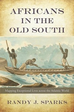Africans in the Old South: Mapping Exceptional Lives Across the Atlantic World - Sparks, Randy J.