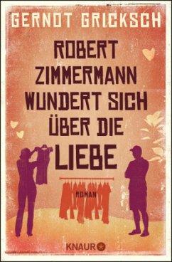 Robert Zimmermann wundert sich über die Liebe - Gricksch, Gernot