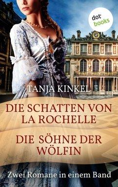 Die Schatten von La Rochelle & Die Söhne der Wölfin (eBook, ePUB) - Kinkel, Tanja