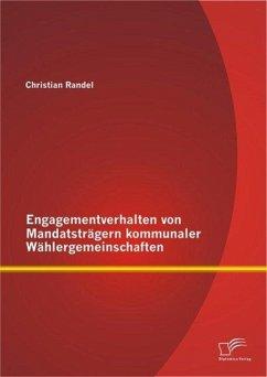 Engagementverhalten von Mandatsträgern kommunaler Wählergemeinschaften (eBook, PDF) - Randel, Christian