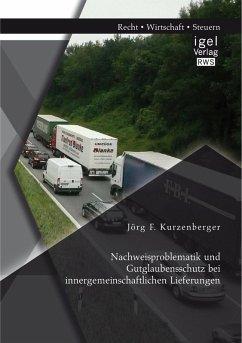 Nachweisproblematik und Gutglaubensschutz bei innergemeinschaftlichen Lieferungen (eBook, PDF) - Kurzenberger, Jörg F.