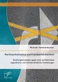 Rechtsextremismus und Fremdenfeindlichkeit: Handlungsstrategien gegen eine rechtsextreme Jugendkultur und fremdenfeindliche Einstellungen (eBook, PDF)