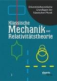 Erkenntnistheoretische Grundlagen der klassischen Physik: Band I: Klassische Mechanik und Relativitätstheorie (eBook, PDF)