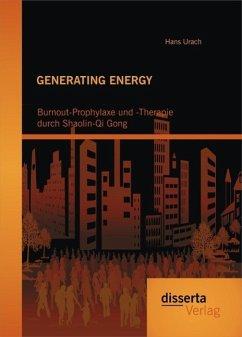 GENERATING ENERGY: Burnout-Prophylaxe und -Therapie durch Shaolin-Qi Gong (eBook, PDF) - Urach, Hans