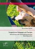 Tiergestützte Pädagogik und Therapie: Betrachtung unter bindungstheoretischen Gesichtspunkten (eBook, PDF)