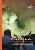 Ultras - eine Subkultur? Die Entwicklung der Ultrabewegung mit besonderer Betrachtung als Subkultur (eBook, PDF)