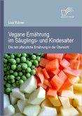 Vegane Ernährung im Säuglings- und Kindesalter: Die rein pflanzliche Ernährung in der Übersicht (eBook, PDF)