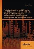 Technikphilosophie in der DDR und in der BRD zwischen 1949 und 1989 - ein Vergleich auf dem Hintergrund unterschiedlicher gesellschaftlicher, wirtschaftlicher und ideologischer Systeme (eBook, PDF)