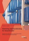 Marketing und Kanzleirating für Steuerberater: Ergebnisse einer Untersuchung von Marketinginstrumenten und deren Auswirkung auf das Kanzleirating (eBook, PDF)