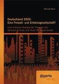 Deutschland 2002: Eine Freizeit- und Erlebnisgesellschaft? Eine kritische Analyse der Theorien von Gerhard Schulze und Horst W. Opaschowski (eBook, PDF)