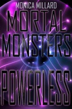 Powerless (Mortal Monsters, #2)