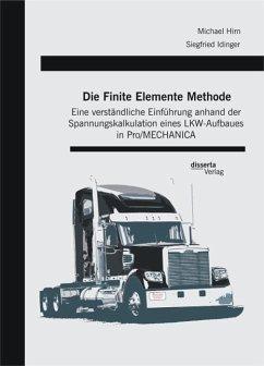 Die Finite Elemente Methode: Eine verständliche Einführung anhand der Spannungskalkulation eines LKW-Aufbaues in Pro/MECHANICA (eBook, PDF) - Idinger, Siegfried; Hirn, Michael