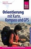 Reise Know-How Orientierung mit Karte, Kompass und GPS Der Praxis-Ratgeber für sicheres Orientieren im Gelände (Sachbuch) (eBook, PDF)