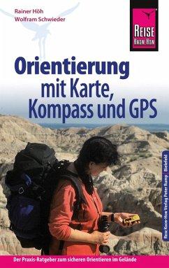 Reise Know-How Orientierung mit Karte, Kompass und GPS Der Praxis-Ratgeber für sicheres Orientieren im Gelände (Sachbuch) (eBook, PDF) - Höh, Rainer; Schwieder, Wolfram