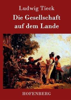 Die Gesellschaft auf dem Lande - Tieck, Ludwig