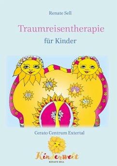 Traumreisentherapie für Kinder (eBook, ePUB) - Sell, Renate