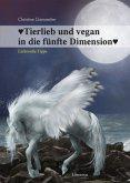 Tierlieb und vegan in die fünfte Dimension