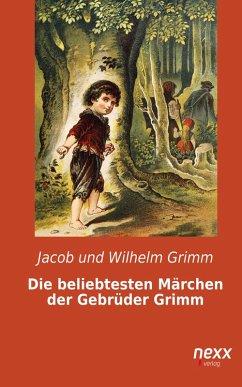 Die beliebtesten Märchen der Gebrüder Grimm (eBook, ePUB) - Grimm, Jacob und Wilhelm